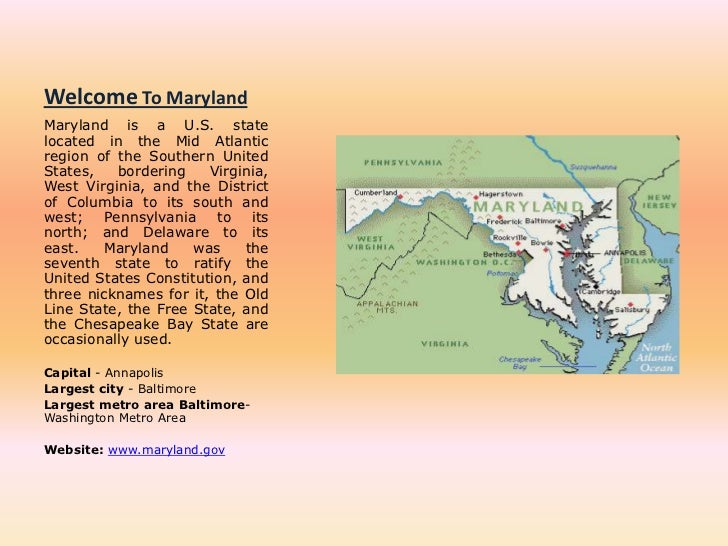 Welcome To Maryland<br />Maryland is a U.S. state located in the Mid Atlantic region of the Southern United States, border...