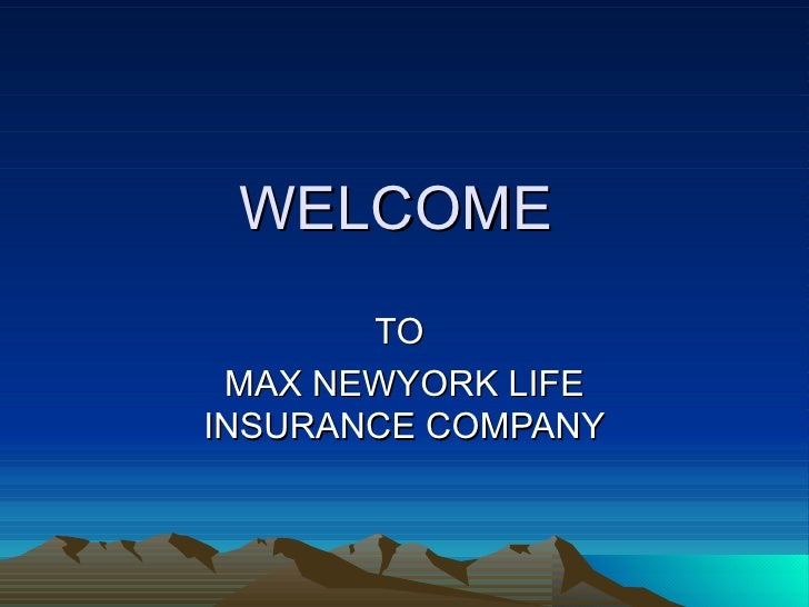 WELCOME  TO  MAX NEWYORK LIFE INSURANCE COMPANY