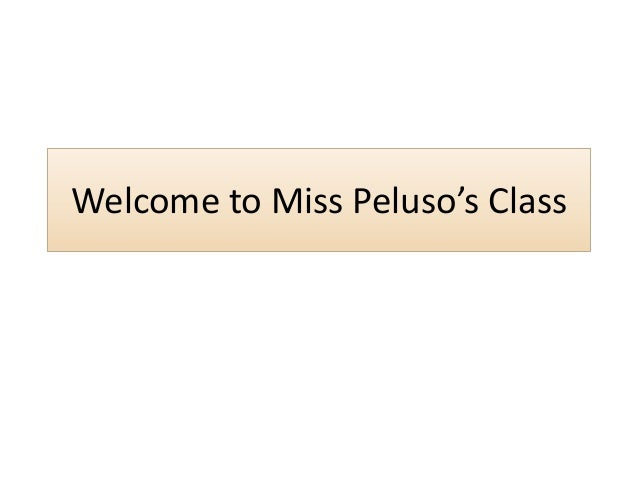 Welcome to miss peluso's class