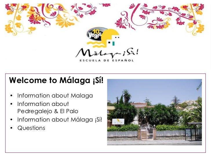 Welcome to Málaga ¡Sí! <ul><li>Information about Malaga </li></ul><ul><li>Information about Pedregalejo & El Palo </li></u...