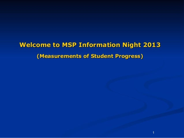 Welcome to MSP Information Night 2013    (Measurements of Student Progress)                                         1