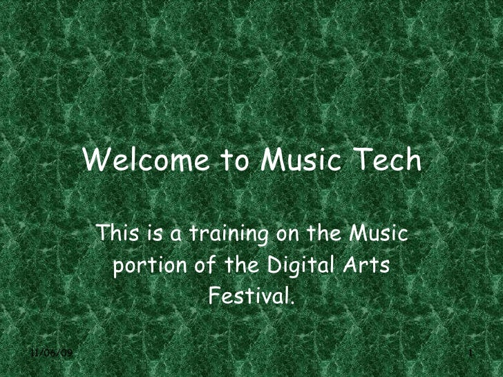Welcome to Music Tech This is a training on the Music portion of the Digital Arts Festival.