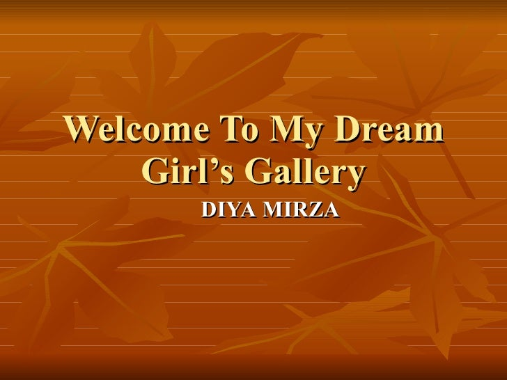 Welcome To My Dream Girl's Gallery DIYA   MIRZA
