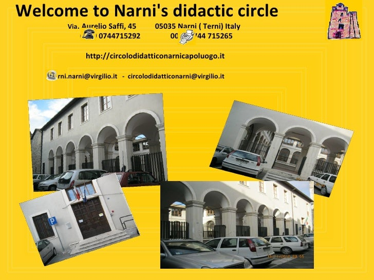 Welcome to Narni's didactic circle   Via . Aurelio Saffi, 45  05035 Narni ( Terni) Italy   0039 0744715292  0039 0744 7152...