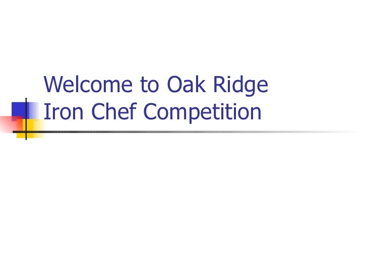 Welcome to Oak Ridge Iron Chef Competition