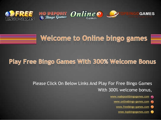 www.nodepositbingogames.com www.onlinebingo-games.com www.freebingo-games.com www.topbingogames.com Please Click On Below ...