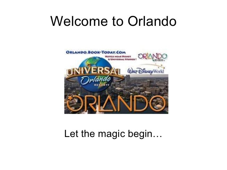 Welcome to Orlando Let the magic begin…