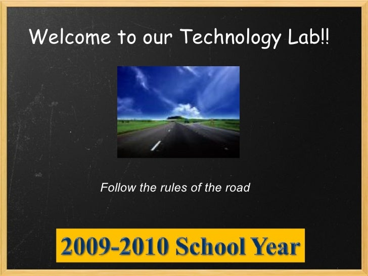 Welcome to our Technology Lab!! Follow the rules of the road