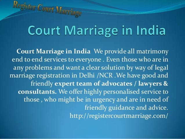Court Marriage in India We provide all matrimony end to end services to everyone . Even those who are in any problems and ...