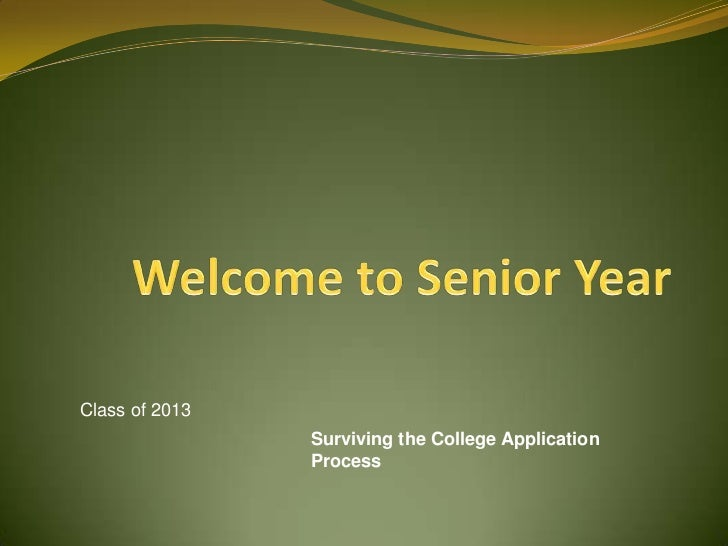 Class of 2013                Surviving the College Application                Process