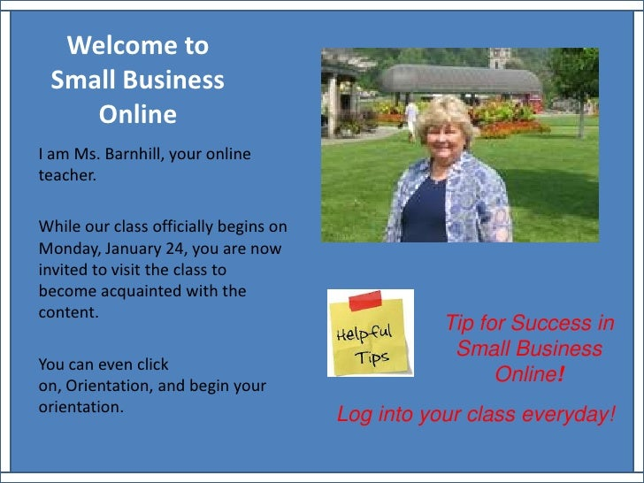 Welcome to Small BusinessOnline<br />I am Ms. Barnhill, your online teacher.<br />While our class officially begins on Mon...