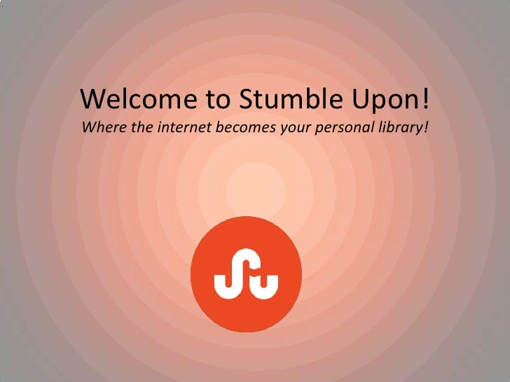 Welcome to Stumble Upon!Where the internet becomes your personal library!