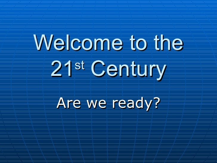 Welcome To The 21st Century