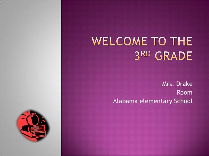 Welcome to the 3rd grade<br />Mrs. Drake<br />Room<br />Alabama elementary School<br />