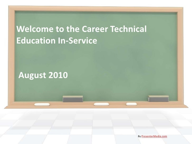 Welcome to the Career Technical Education In-Service August 2010<br />By PresenterMedia.com<br />