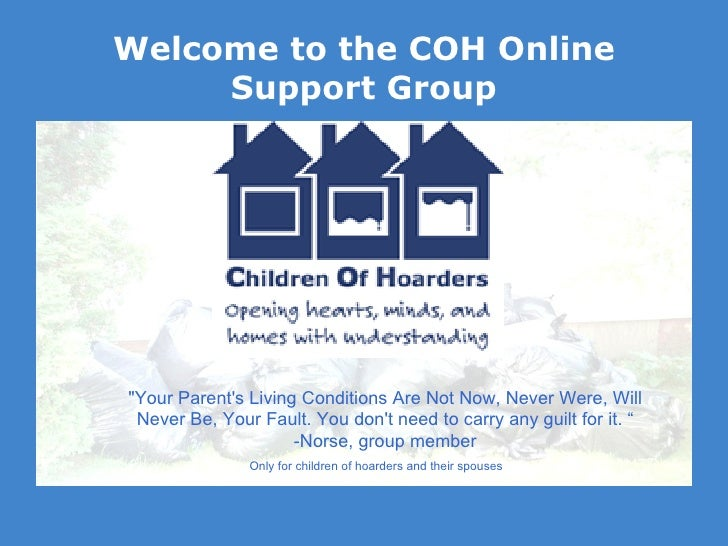 "Welcome to the COH Online Support Group Only for children of hoarders and their spouses ""Your Parent's Living Conditi..."