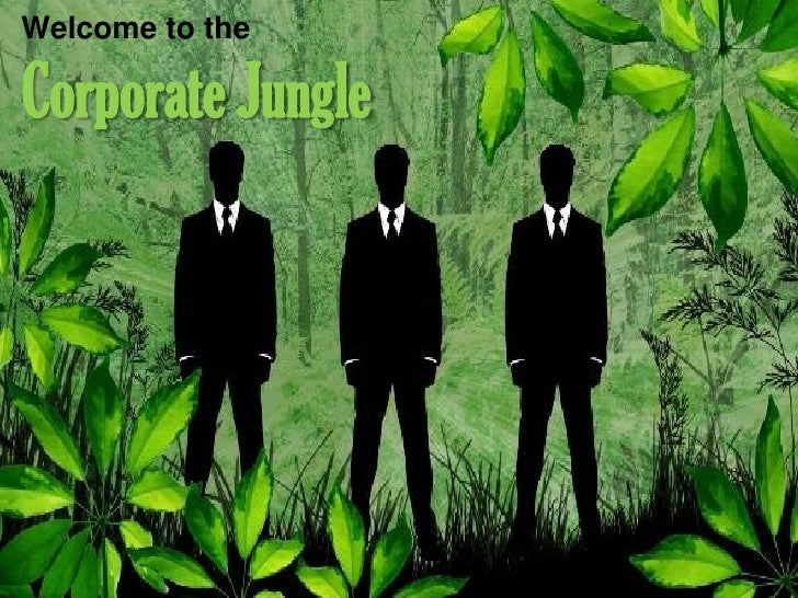 Welcome to theCorporate Jungle