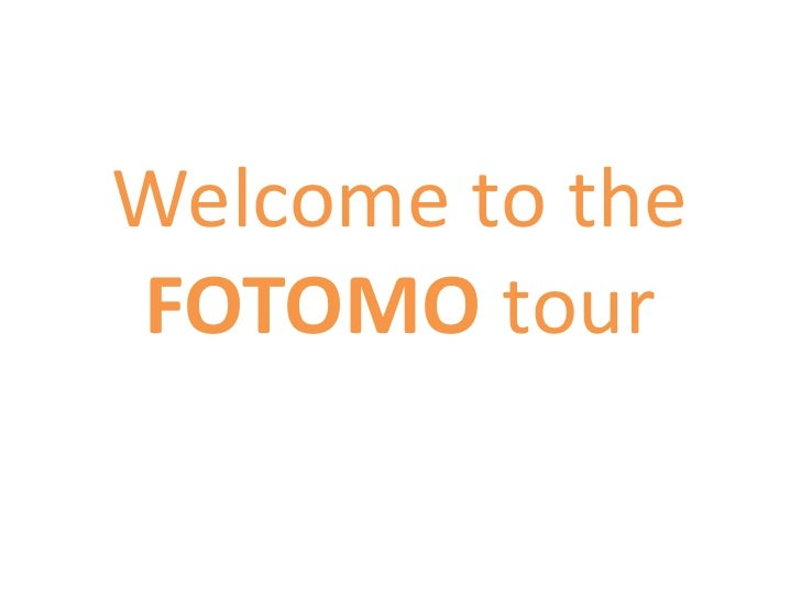 Welcome to the FOTOMO tour<br />