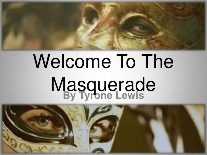By Tyrone Lewis<br />Welcome To The Masquerade<br />