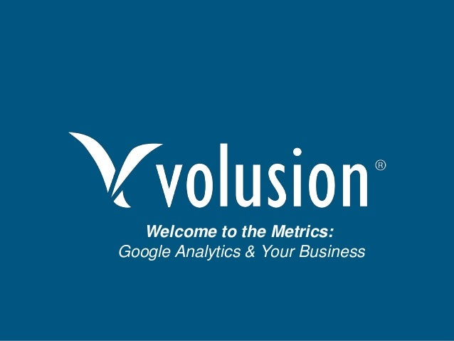 Welcome to the Metrics: Using Google Analytics to Grow Your Business