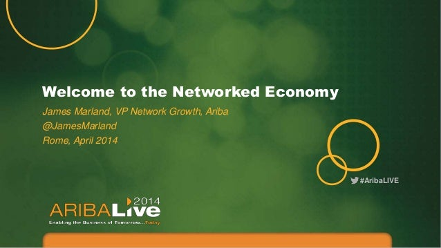 #AribaLIVE Welcome to the Networked Economy James Marland, VP Network Growth, Ariba @JamesMarland Rome, April 2014