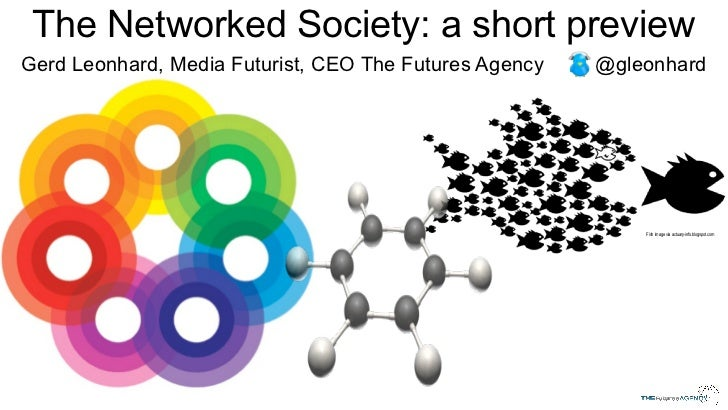 The Networked Society: a short previewGerd Leonhard, Media Futurist, CEO The Futures Agency   @gleonhard                  ...