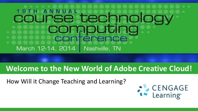 Welcome to the New World of Adobe Creative Cloud! How Will it Change Teaching and Learning?