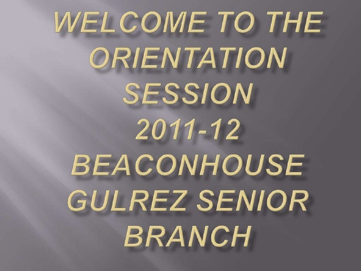 Welcome to the orientation session  2011-12