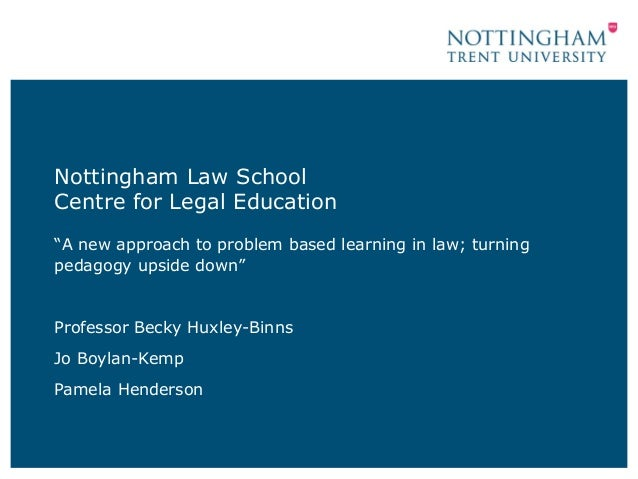 A new approach to problem based learning in law; turning pedagogy upside down - Becky Huxley-Binns, Jo Boylan-Kemp and Pamela Henderson