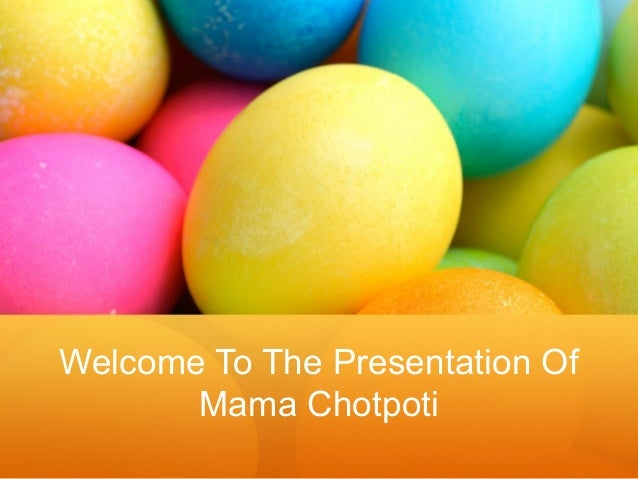 Welcome to the presentation of mama chotpoti2
