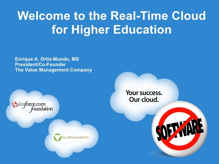 Welcome to the Real-Time Cloud for Higher Education Enrique A. Ortiz-Mundo, MS President/Co-Founder The Value Management C...