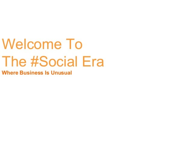 Welcome ToThe #Social EraWhere Business Is Unusual