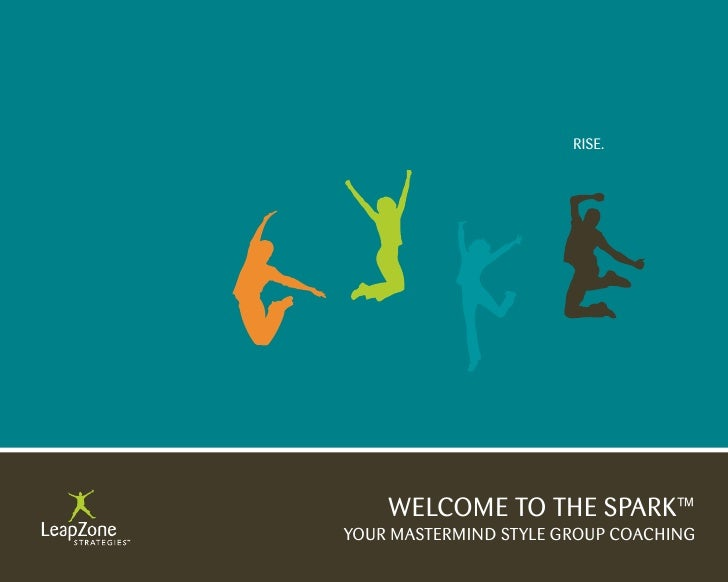 Rise.         WeLCOMe TO THe sPARK™ YOUR MAsTeRMiND sTYLe GROUP COACHiNG
