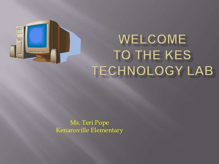 Welcome to the KESTechnology Lab<br />Ms. Teri Pope<br />Kenansville Elementary<br />