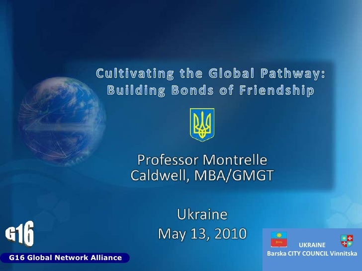 Cultivating the Global Pathway: Building Bonds of Friendship<br />Professor Montrelle Caldwell, MBA/GMGT<br />Ukraine<br /...