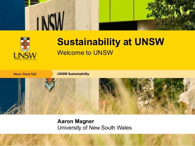 Sustainability at UNSWWelcome to UNSWUNSW SustainabilityAaron MagnerUniversity of New South Wales