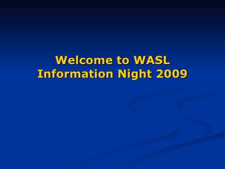 Welcome to WASL Information Night 2009