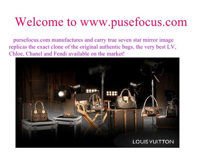 Welcome to www.pusefocus.com pursefocus.com manufactures and carry true seven star mirror image replicas the exact clone o...