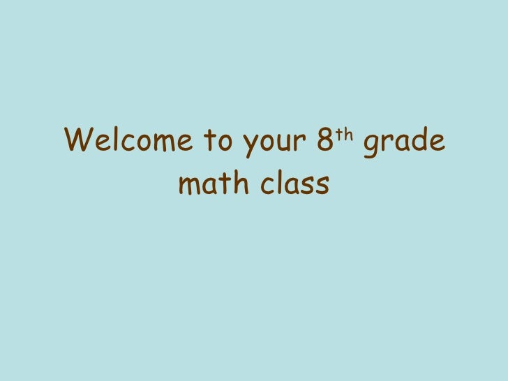 Welcome to your 8 th  grade math class