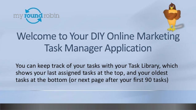 You can keep track of your tasks with your Task Library, whichshows your last assigned tasks at the top, and your oldestta...
