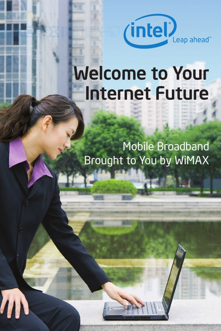 Welcome to Your  Internet Future          Mobile Broadband  Brought to You by WiMAX