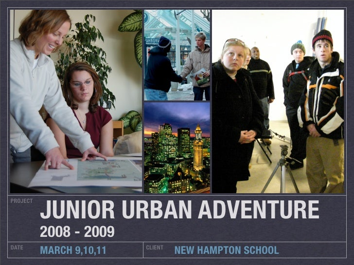 JUNIOR URBAN ADVENTURE PROJECT               2008 - 2009 DATE                      CLIENT           MARCH 9,10,11         ...