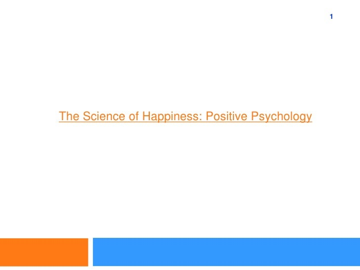 1<br />The Science of Happiness: Positive Psychology<br />