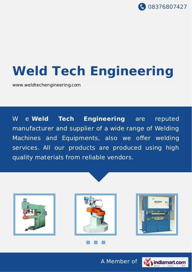 08376807427 A Member of Weld Tech Engineering www.weldtechengineering.com W e Weld Tech Engineering are reputed manufactur...