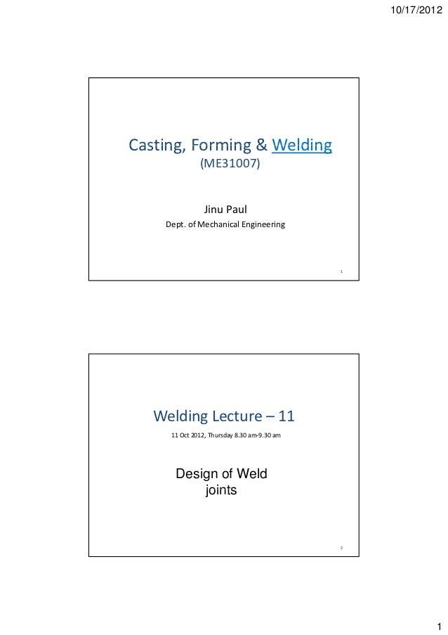 10/17/2012Casting,Forming&WeldingCasting Forming & Welding              (ME31007)                J u au               ...