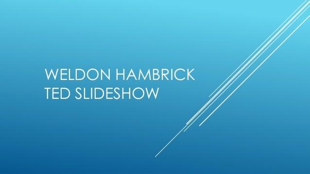 WELDON HAMBRICKTED SLIDESHOW