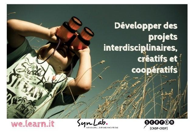 Développer des projets interdisciplinaires, créatifs et coopératifs