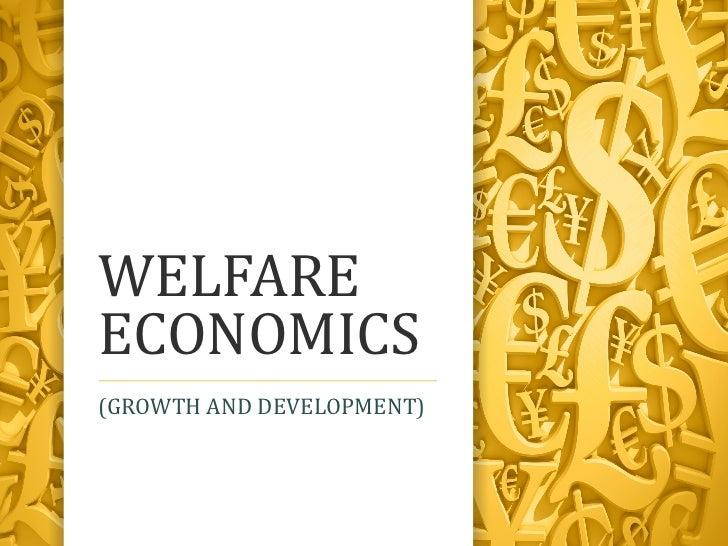 WELFAREECONOMICS(GROWTH AND DEVELOPMENT)