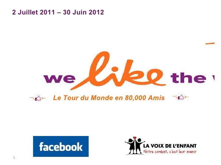 2 Juillet 2011 – 30 Juin 2012 Le Tour du Monde en 80,000 Amis