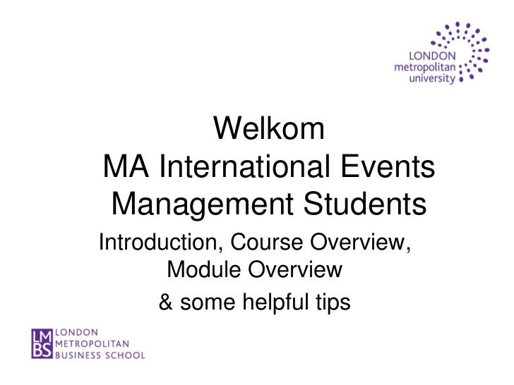 WelkomMA International EventsManagement StudentsIntroduction, Course Overview,       Module Overview      & some helpful t...